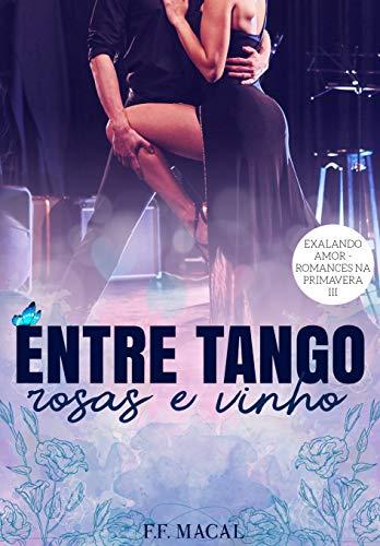 Entre tango, rosas e vinho (Exalando Amor - Romances na Primavera Livro 3)
