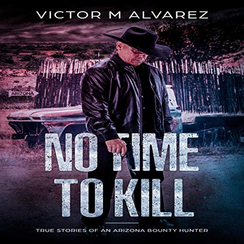 No Time to Kill     True Stories of an Arizona Bounty Hunter              By:                                                                                                                                 Victor M Alvarez                               Narrated by:                                                                                                                                 Scott Zdanis                      Length: 8 hrs and 31 mins     1 rating     Overall 4.0