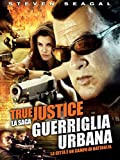 Guerriglia urbana - True Justice