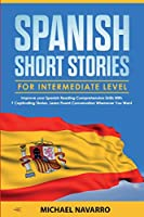Spanish Short Stories for Intermediate Level: Improve your Spanish Reading Comprehension Skills with 7 Captivating Stories. Learn Fluent Conversation Whenever You Want