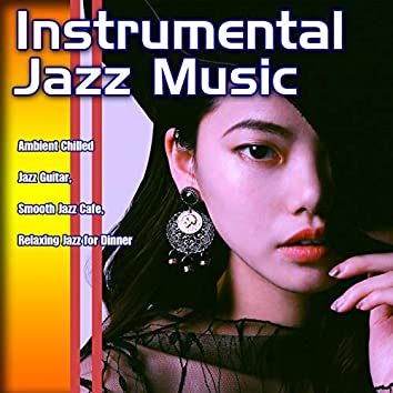 Instrumental Jazz Music: Ambient Chilled Jazz Guitar, Smooth Jazz Cafe, Relaxing Jazz for Dinner