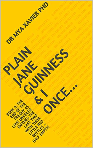 Plain Jane Guinness & I Once...: BOOK 8: THE END OF THE TRILOGY AS LOVE UNVEILED EXPOSES THE LAST TWO WITH THEIR LITTLE RED BOTTLES – HALF EMPTY! (English Edition)