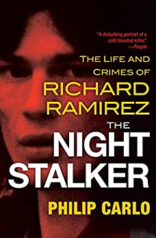 The Night Stalker: The Disturbing Life and Chilling Crimes of Richard Ramirez by [Philip Carlo]