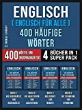Englisch ( Englisch für Alle ) 400 Häufige Wörter (4 Bücher in einem Super-Pack): 400 Häufige...
