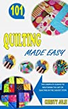 QUILTING MADE EASY: The Complete Guides to Mastering the Art of Quilting In The Easiest Steps (English Edition)