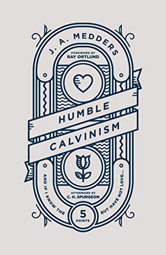 Image of Humble Calvinism: And if I Know the Five Points, But Have Not Love ...