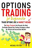 Options Trading for Beginners - Trade Options like a Market Wizard!: The Magic Playbook that Reveals the Most Profitable Options Day Trading Strategies ... and Accumulate Wealth! (English Edition)