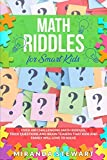 Math Riddles For Smart Kids: Over 400 Challenging Math Riddles, Trick Questions And Brain Teasers That Kids And Family Will Love To Solve (Riddles For Kids)