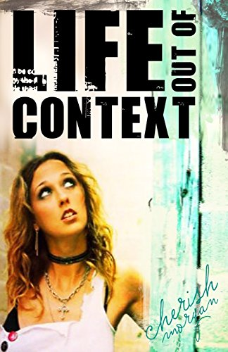 Book: Life Out of Context by Cherish Morgan