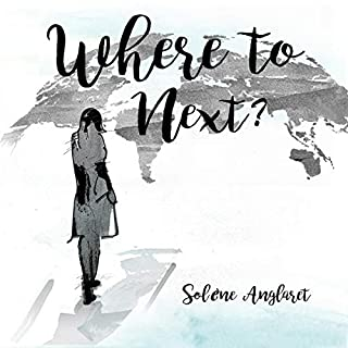 Where to Next?     A Memoir Beyond Borders              By:                                                                                                                                 Solène Anglaret                               Narrated by:                                                                                                                                 Solène Anglaret                      Length: 8 hrs and 31 mins     Not rated yet     Overall 0.0