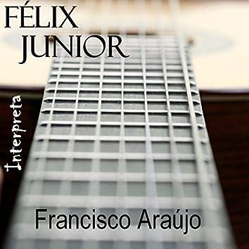 Félix Junior Interpreta Francisco Araújo