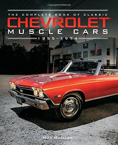The Complete Book of Classic Chevrolet Muscle Cars: 1955-1974 (Complete Book Series)