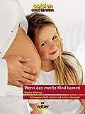 Wenn das zweite Kind kommt: Schwangerschaft, Geburt und erstes Lebensjahr (spielen und lernen Elternratgeber)