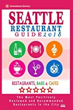 Seattle Restaurant Guide 2018: Best Rated Restaurants in Seattle, Washington - 500 Restaurants, Bars and Cafés recommended...