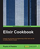 Elixir Cookbook (English Edition) - Paulo A Pereira