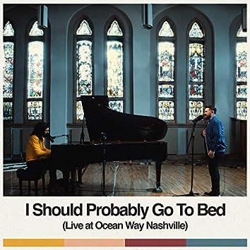 I Should Probably Go To Bed (Live at Ocean Way Nashville)