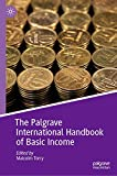 The Palgrave International Handbook of Basic Income (Exploring the Basic Income Guarantee) - Malcolm Torry