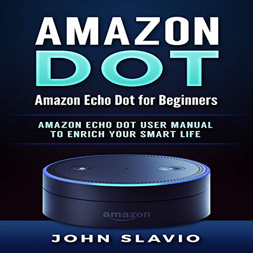 Amazon Echo Dot Security: Amazon Echo Dot for Beginners. Amazon Echo Dot User Manual to Enrich Your Smart Life     Amazon Echo and Amazon Echo Dot User Guide, Volume 1              By:                                                                                                                                 John Slavio                               Narrated by:                                                                                                                                 Russell Archey                      Length: 1 hr and 6 mins     Not rated yet     Overall 0.0