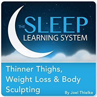 Thinner Thighs, Weight Loss, and Body Sculpting with Hypnosis, Meditation, and Affirmations (The Sleep Learning System) Titelbild