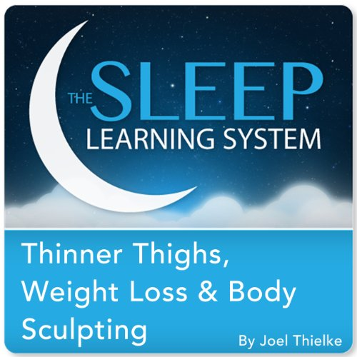 Thinner Thighs, Weight Loss, and Body Sculpting with Hypnosis, Meditation, and Affirmations (The Sleep Learning System) audiobook cover art