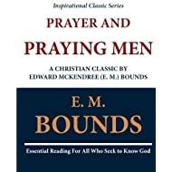 Prayer and Praying Men: A Christian Classic by Edward McKendree (E. M.) Bounds