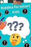 Riddles for smart kids: over 300 riddles and Trick Questions for kids and brain teasers that kids and Families will Enjoy (English Edition)