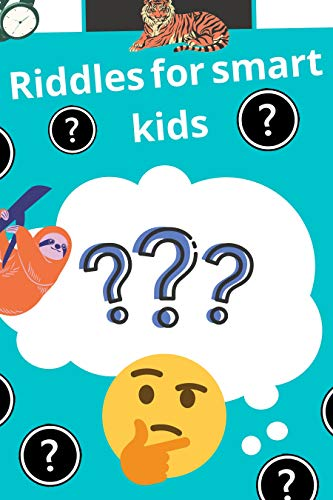 Riddles for smart kids: over 300 riddles and Trick Questions for kids and brain teasers that kids and Families will Enjoy