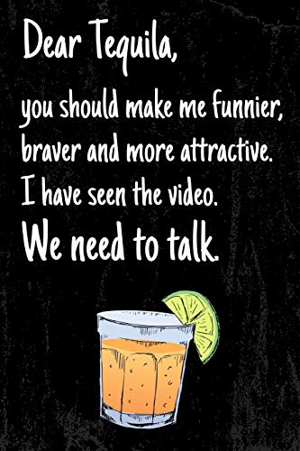 Dear Tequila, you should make me funnier, braver and more attractive. I have seen the Video. We need to talk.: 6x9 blank ruled Journal & Notebook, ... and Best Friend loving Mexican Drinks