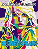 Britney Spears Color By Number: Britney Spears Book An Adult Coloring Book For Stress-Relief
