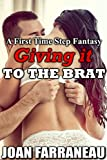 Giving It To The Brat: A First Time Step Fantasy
