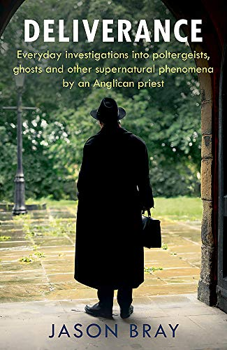 Deliverance: As seen on THIS MORNING - Everyday investigations into poltergeists, ghosts and other supernatural phenomena by an Anglican priest