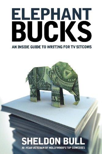 Elephant Bucks: An Inside Guide to Writing for TV Sitcoms