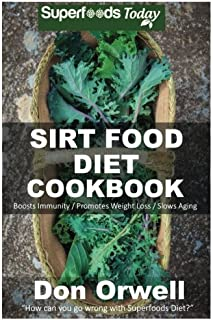 Sirt Food Diet Cookbook: 60+ Sirt Food Diet Recipes, Gluten Free Cooking, Wheat Free, Whole Foods Diet, Antioxidants & Phy...