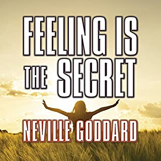 Feeling is the Secret                   By:                                                                                                                                 Neville Goddard                               Narrated by:                                                                                                                                 Mitch Horowitz                      Length: 40 mins     145 ratings     Overall 4.8