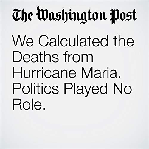 We Calculated the Deaths from Hurricane Maria. Politics Played No Role. copertina