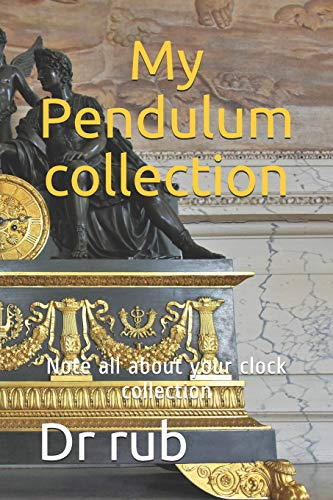 My Pendulum collection: Note all about your clock collection