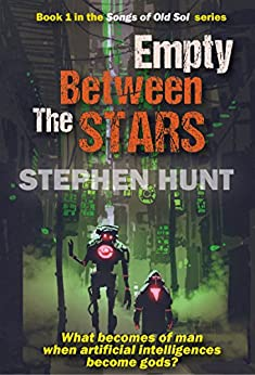 Empty Between the Stars (The Songs of Old Sol Book 1) by [Stephen Hunt]