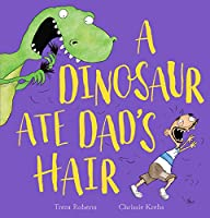 A Dinosaur Ate Dad's Hair