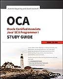 OCA: Oracle Certified Associate Java SE 8 Programmer I Study Guide: Exam 1Z0-808 - Jeanne Boyarsky