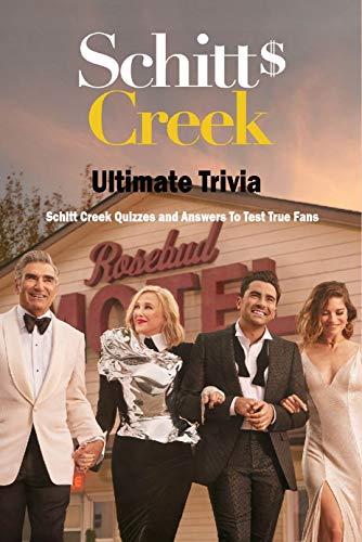 Schitt Creek Ultimate Trivia: Schitt Creek Quizzes and Answers To Test True Fans: Schitt Creek Quiz Book (English Edition)