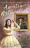 The Misadventures of an Amateur Naturalist (Celeste Rossan Book 1) (English Edition)