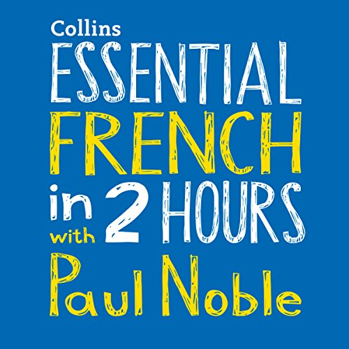 Essential French in 2 Hours with Paul Noble audiobook cover art