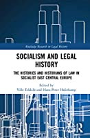 Socialism and Legal History: The Histories and Historians of Law in Socialist East Central Europe (Routledge Research in Legal History)