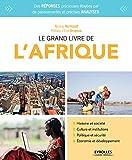 Le grand livre de l'Afrique: Histoire et société. Culture et institutions. Politique et sécurité. Économie et développement.