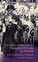 The Rise of Women's Transnational Activism: Identity and Sisterhood Between the World Wars