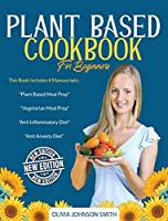 """Plant Based Cookbook for Beginners: This Book Includes 4 Manuscripts: """"Plant Based Meal Prep"""" + """"Vegetarian Meal Prep"""" + """"Anti Inflammatory Diet"""" + """"Anti Anxiety Diet"""""""