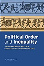Political Order and Inequality: Their Foundations and their Consequences for Human Welfare (Cambridge Studies in Comparative Politics)