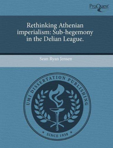 Rethinking Athenian imperialism: Sub-hegemony in the Delian League.
