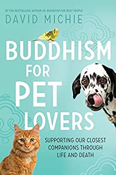 Buddhism for Pet Lovers: Supporting our closest companions through life and death by [David Michie]