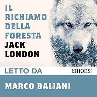 Il richiamo della foresta                   Di:                                                                                                                                 Jack London                               Letto da:                                                                                                                                 Marco Baliani                      Durata:  3 ore e 36 min     105 recensioni     Totali 4,7